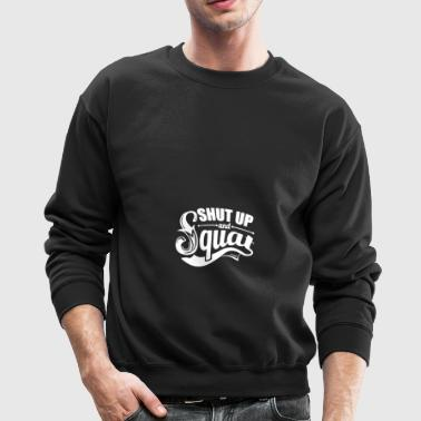 SHUT UP AND SQUAT - Crewneck Sweatshirt