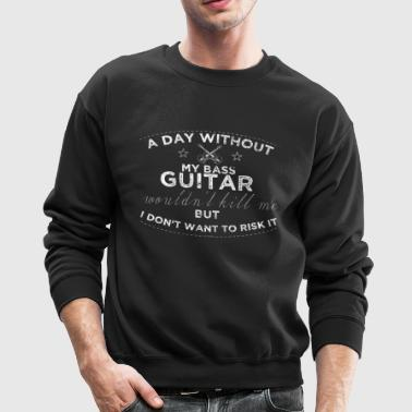 A Day Without My Bass Guitar Shirt Bass Player Shirt - Crewneck Sweatshirt