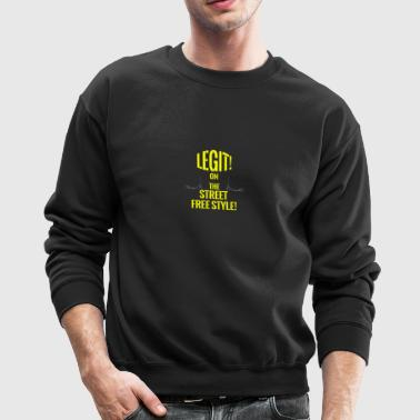 TSHIRT LEGIT ON THE STREET FREE STYLE - Crewneck Sweatshirt