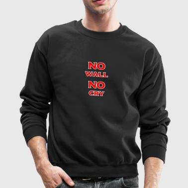 No Wall No Cry - Crewneck Sweatshirt