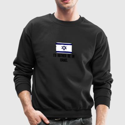 I'd Rather Be In Israel - Crewneck Sweatshirt