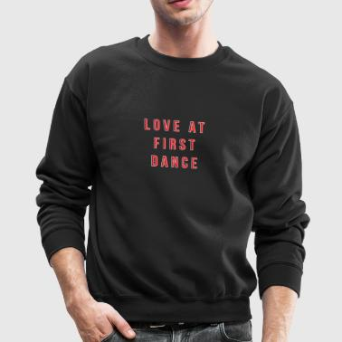 LOVE AT FIRST DANCE - Crewneck Sweatshirt