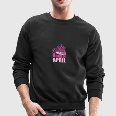 Queens Are Born In April - Crewneck Sweatshirt