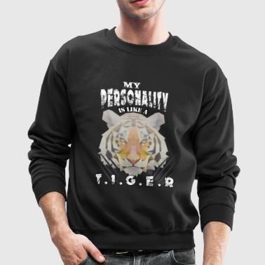 My personality is like a tiger - Crewneck Sweatshirt