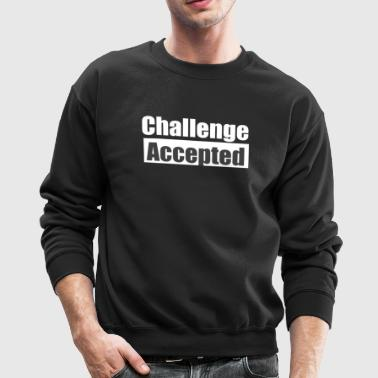 Challenge Accepted - Crewneck Sweatshirt