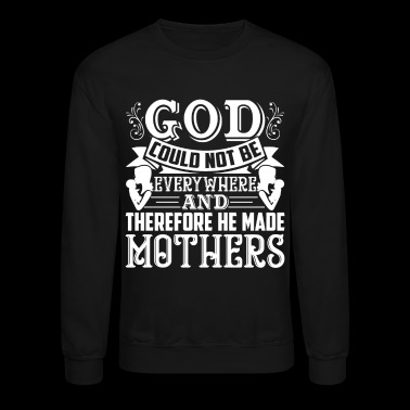 God Made Mothers Shirt - Crewneck Sweatshirt