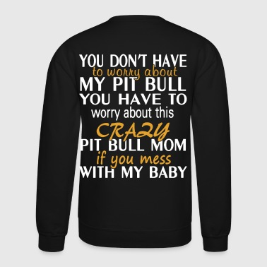 Crazy Pit Bull Mom - Crewneck Sweatshirt
