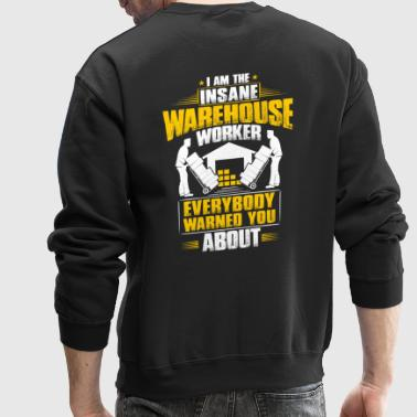 Warehouse Worker - Warehouser - Insane (Gift) - Crewneck Sweatshirt