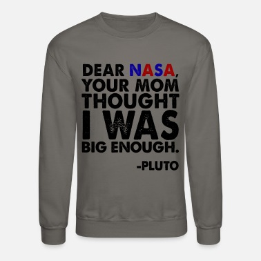 Your Mom Dear Nasa, Your Mom Thought I Was Big Enough - - Unisex Crewneck Sweatshirt