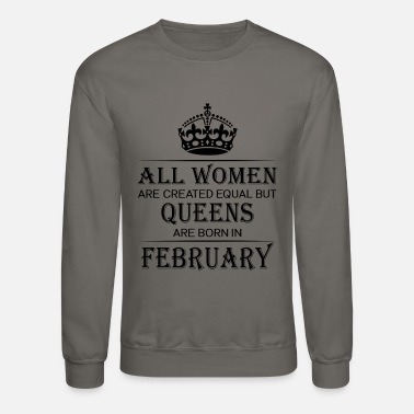 February Birthday Funny Birthday Women February - Unisex Crewneck Sweatshirt