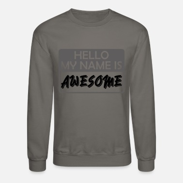 My Name Is Awesome My Name is Awesome - Unisex Crewneck Sweatshirt