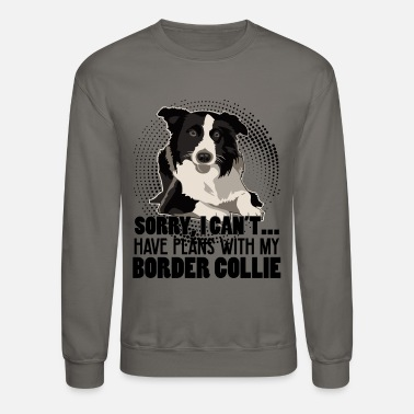 Border Collie Have Plans With My Border Collie Shirt - Crewneck Sweatshirt