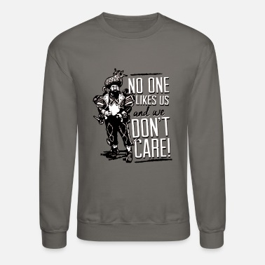 No One Likes Us Philly no one likes us and we don't care - Crewneck Sweatshirt