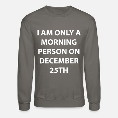 Morning A morning person on december 25th. - Unisex Crewneck Sweatshirt