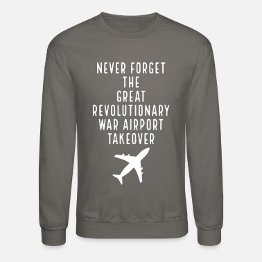 Meme War Never forget the great revolutionary war airport - Unisex Crewneck Sweatshirt