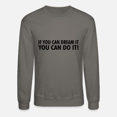 If you can dream it you can do it! - Crewneck Sweatshirt