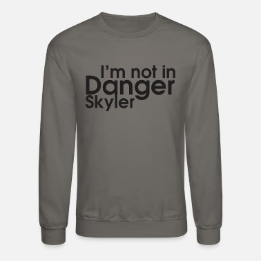 Skyler I m not in Danger Skyler - Unisex Crewneck Sweatshirt