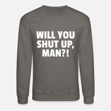 Will You Shut Up, Man?! - Unisex Crewneck Sweatshirt