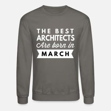 The Best Are Born In March The best Architects are born in March - Crewneck Sweatshirt