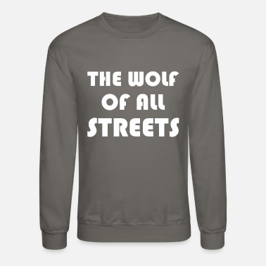 Streets The Wolf Of All Streets - Crewneck Sweatshirt