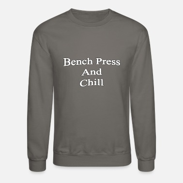 Bench Press Bench Press and Chill - Crewneck Sweatshirt