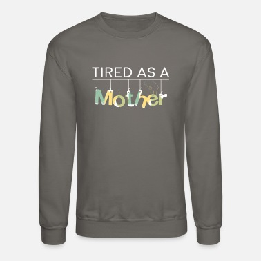 Mother Mother - Tired as a mother - Unisex Crewneck Sweatshirt