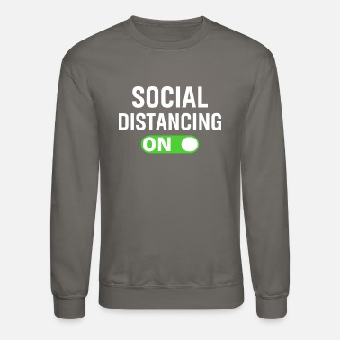 Mode Social Distancing Mode On T-Shirt - Unisex Crewneck Sweatshirt