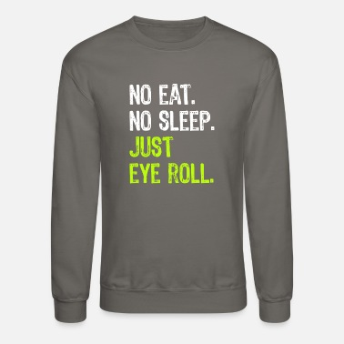Justice-authority No Eat Sleep Just Eye Roll - Unisex Crewneck Sweatshirt
