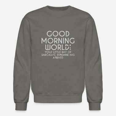 7b0290a7 Good morning world gift shirt - Unisex Crewneck Sweatshirt