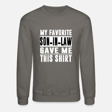 Favorite My Favorite SON IN LAW Gave Me This Shirt - Unisex Crewneck Sweatshirt