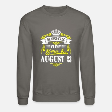 Kings are born on August 23 - Unisex Crewneck Sweatshirt