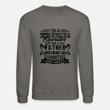 Heavy heavy equipment operator Shirt - Unisex Crewneck Sweatshirt