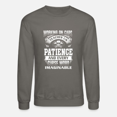 Work On Cars Funny Mechanic Working On Car Teaches Us Patience - Unisex Crewneck Sweatshirt