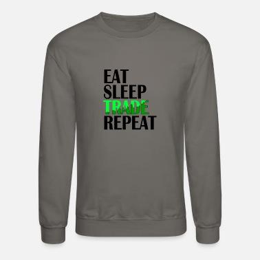 Sleep Eat Trade Repeat Eat Sleep Trade Repeat Trading Forex Stock Market - Unisex Crewneck Sweatshirt