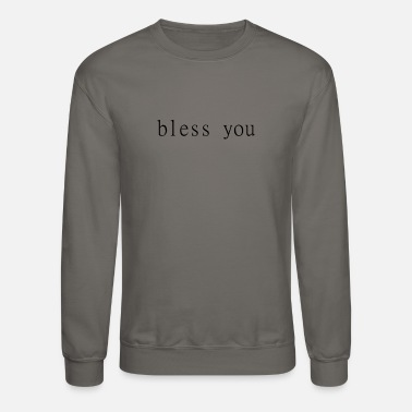 Bless You bless you - Unisex Crewneck Sweatshirt