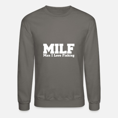 Fishing Milf Man I Love Fishing - Unisex Crewneck Sweatshirt