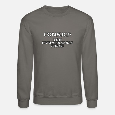 Conflict Difficult Conflict Resolution. Conflict: The - Unisex Crewneck Sweatshirt