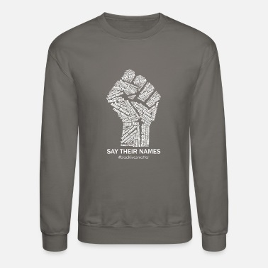 Names Black Lives Matter Say Their Names Raised Fist Pro - Unisex Crewneck Sweatshirt