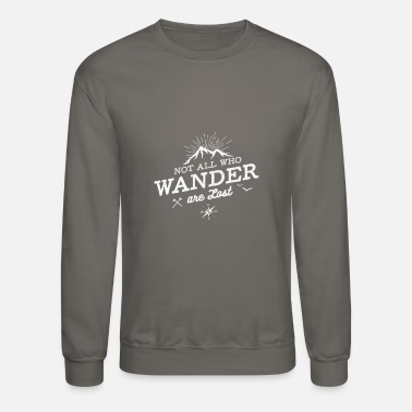 Lost Not all who wander are lost - Crewneck Sweatshirt