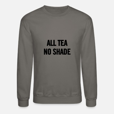 All Black All Tea No Shade Black - Crewneck Sweatshirt