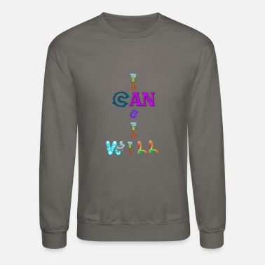I can and I will - Unisex Crewneck Sweatshirt