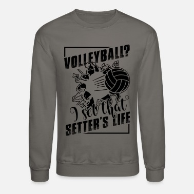 Volleyball Setter Play Volleyball Setter's Life Shirt - Crewneck Sweatshirt