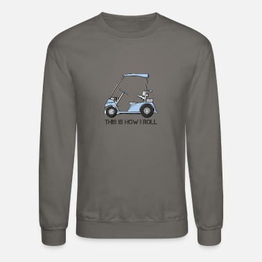 Golf This is how I roll Golf Cart - Crewneck Sweatshirt