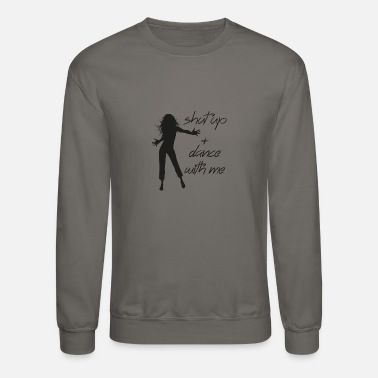 Shut The Fuck Up Shut up and dance with me - Crewneck Sweatshirt