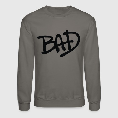 Bad - Crewneck Sweatshirt