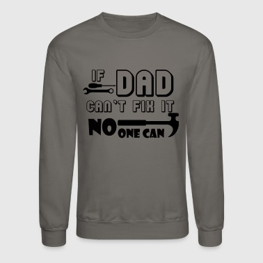 If Dad Can't Fix It No One Can - Crewneck Sweatshirt