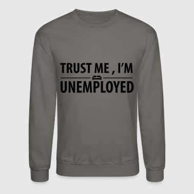 trust me I'm unemployed - Crewneck Sweatshirt