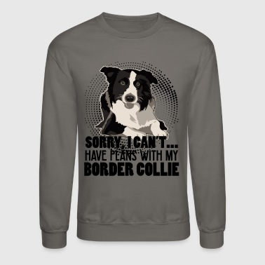 Have Plans With My Border Collie Shirt - Crewneck Sweatshirt