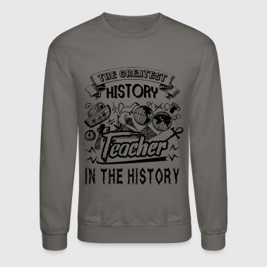 History The Greatest History Teacher In The History Shirt - Crewneck Sweatshirt