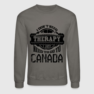 Canada Just Need Go To Canada Shirt - Crewneck Sweatshirt